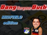 Bang for your Buck –Midfield