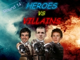 Round 14 – Heroes vs Villains