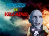Round 16 – Heroes vs Villains